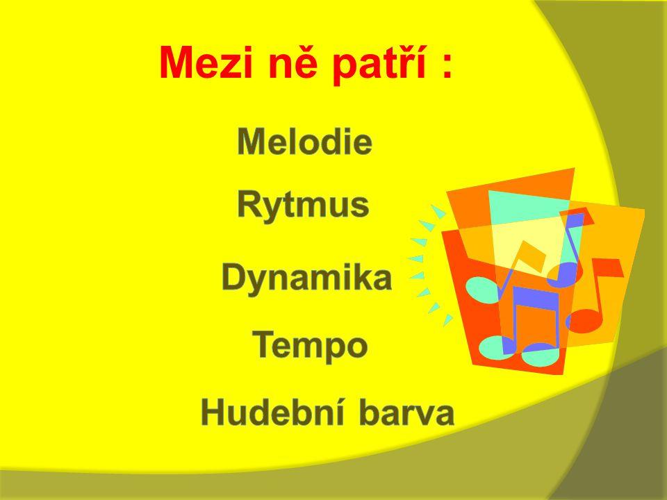 Mezi ně patří : Melodie Rytmus Dynamika Tempo Hudební barva