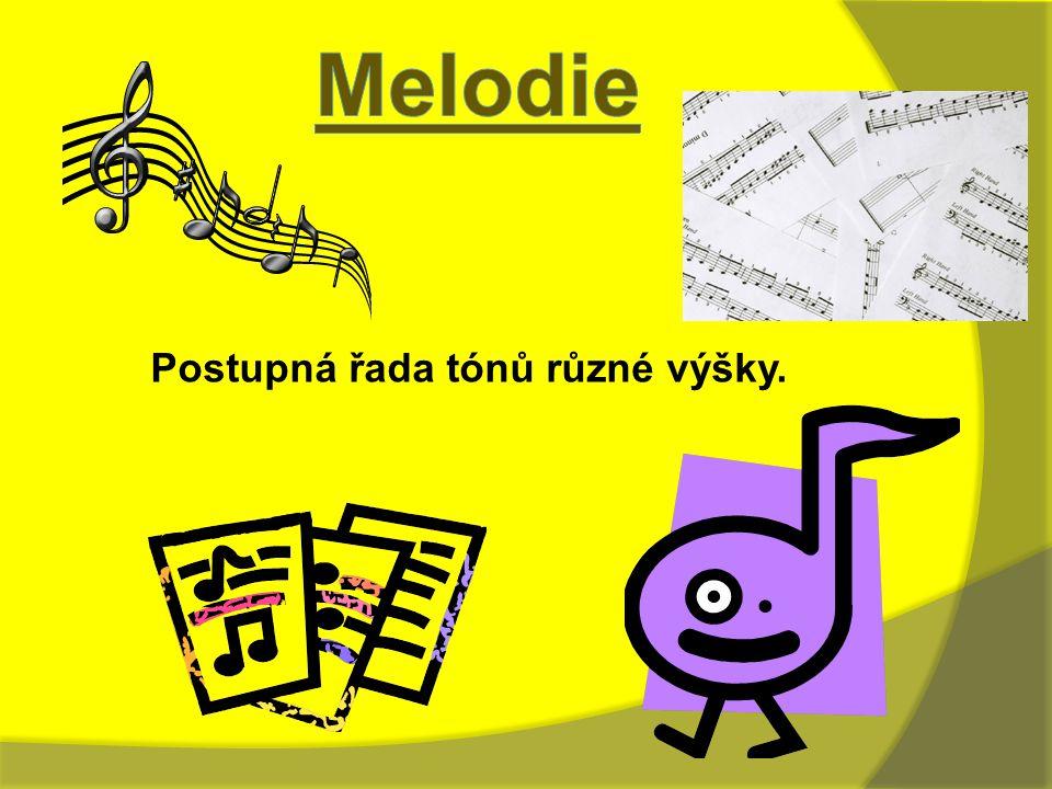 Melodie Postupná řada tónů různé výšky.