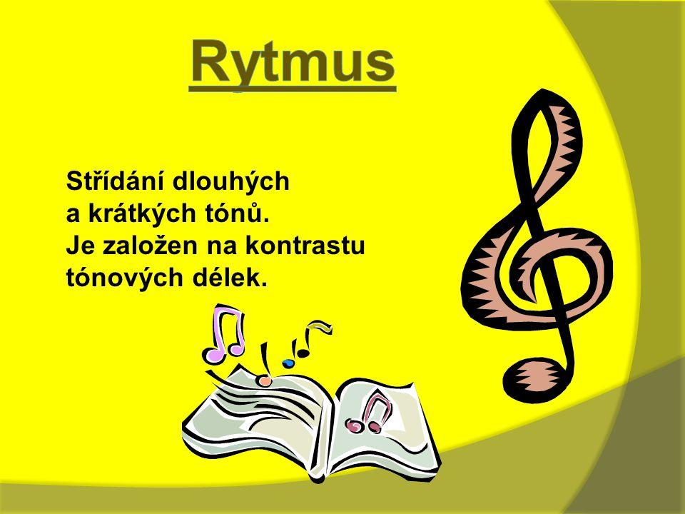 Rytmus Střídání dlouhých a krátkých tónů. Je založen na kontrastu