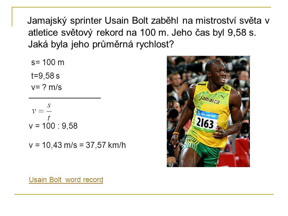 Jamajský sprinter Usain Bolt zaběhl na mistroství světa v atletice světový rekord na 100 m. Jeho čas byl 9,58 s. Jaká byla jeho průměrná rychlost