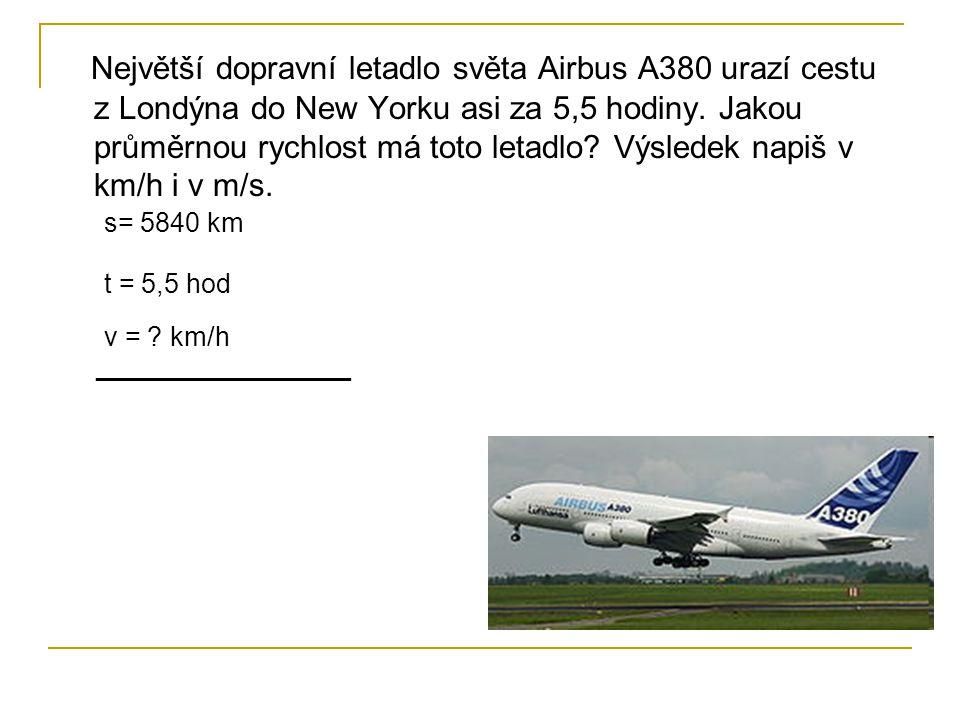 Největší dopravní letadlo světa Airbus A380 urazí cestu z Londýna do New Yorku asi za 5,5 hodiny. Jakou průměrnou rychlost má toto letadlo Výsledek napiš v km/h i v m/s.