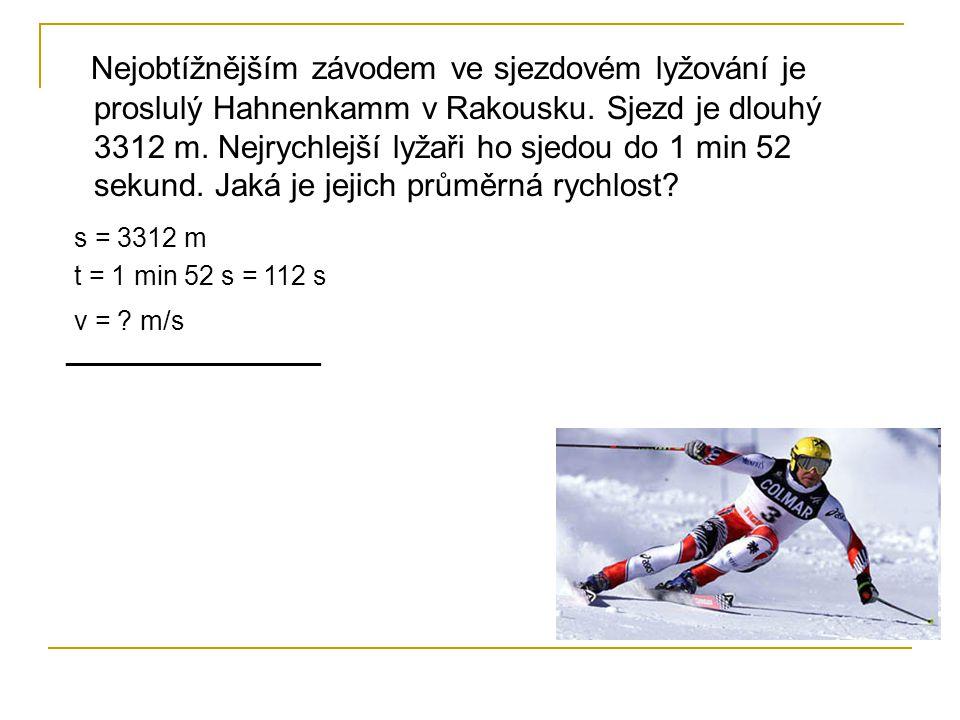 Nejobtížnějším závodem ve sjezdovém lyžování je proslulý Hahnenkamm v Rakousku. Sjezd je dlouhý 3312 m. Nejrychlejší lyžaři ho sjedou do 1 min 52 sekund. Jaká je jejich průměrná rychlost