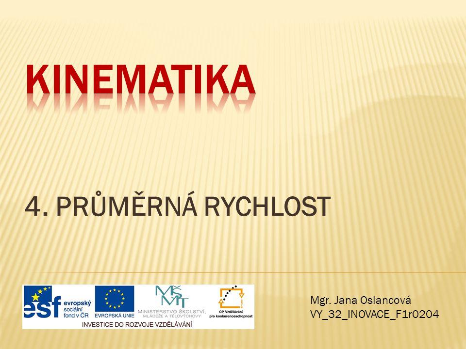 Kinematika 4. PRŮMĚRNÁ RYCHLOST Mgr. Jana Oslancová