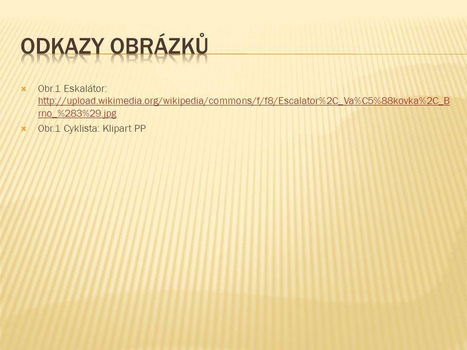 Odkazy obrázků Obr.1 Eskalátor: http://upload.wikimedia.org/wikipedia/commons/f/f8/Escalator%2C_Va%C5%88kovka%2C_Brno_%283%29.jpg.
