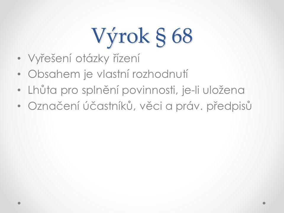 Výrok § 68 Vyřešení otázky řízení Obsahem je vlastní rozhodnutí