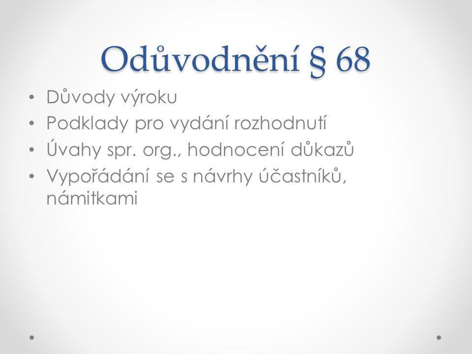 Odůvodnění § 68 Důvody výroku Podklady pro vydání rozhodnutí