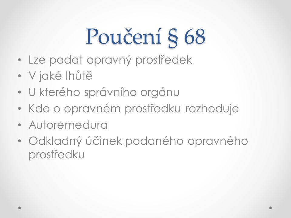 Poučení § 68 Lze podat opravný prostředek V jaké lhůtě