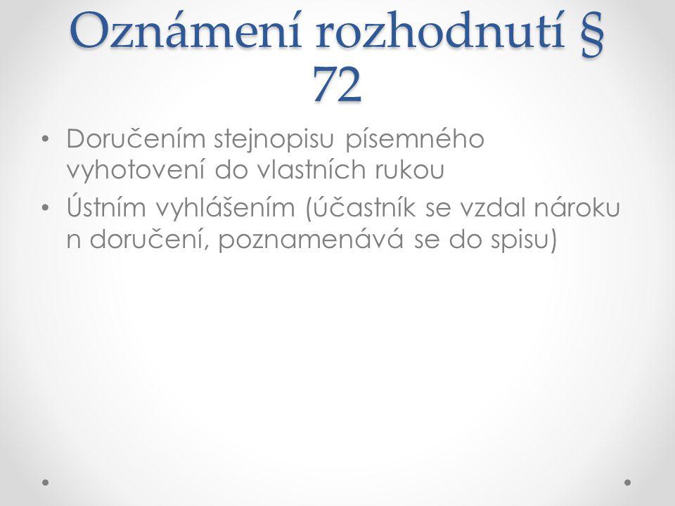 Oznámení rozhodnutí § 72 Doručením stejnopisu písemného vyhotovení do vlastních rukou.