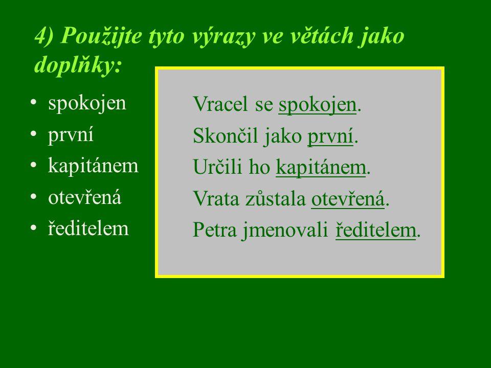 4) Použijte tyto výrazy ve větách jako doplňky: