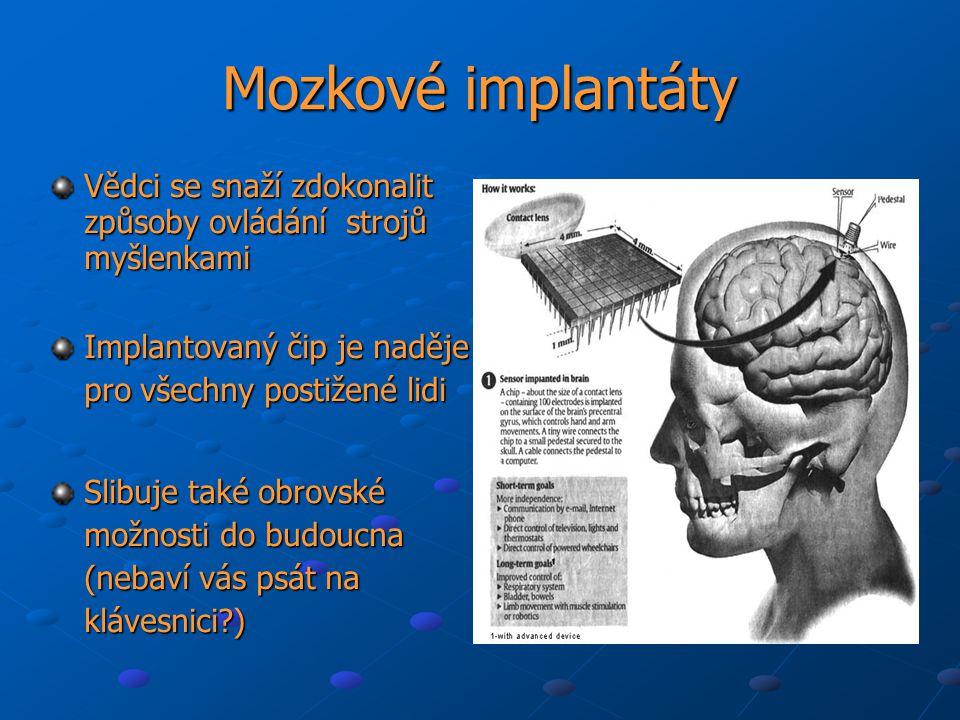 Mozkové implantáty Vědci se snaží zdokonalit způsoby ovládání strojů myšlenkami. Implantovaný čip je naděje pro všechny postižené lidi.