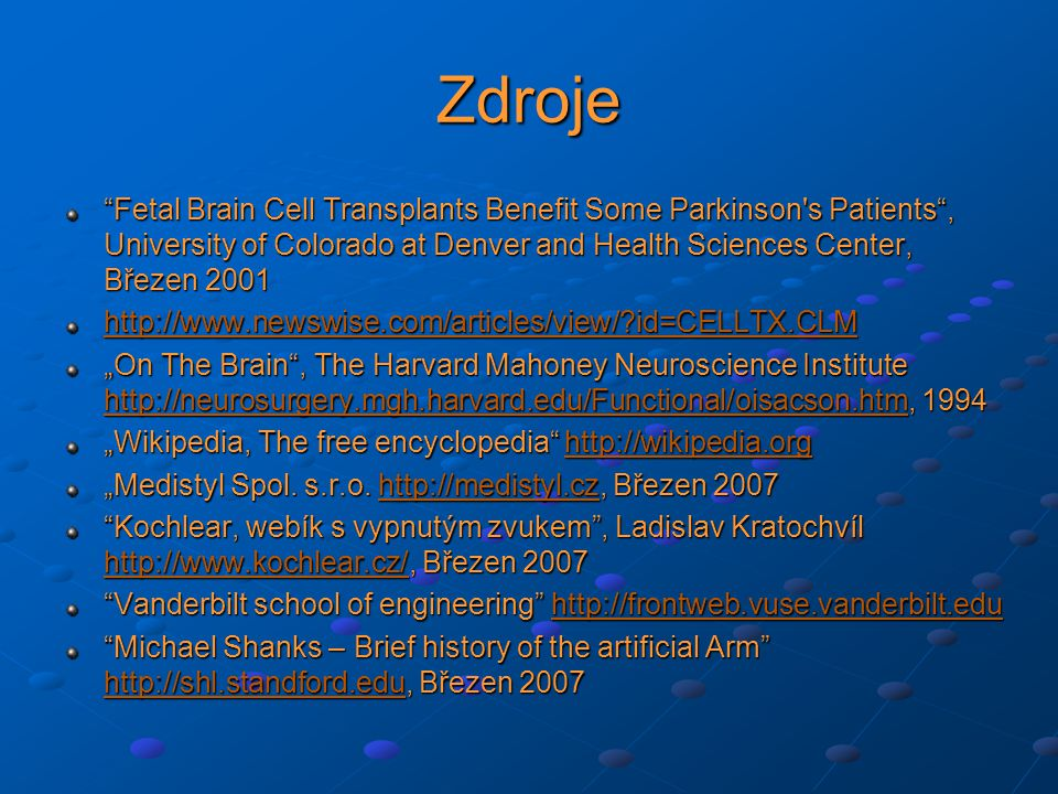 Zdroje Fetal Brain Cell Transplants Benefit Some Parkinson s Patients , University of Colorado at Denver and Health Sciences Center, Březen 2001.