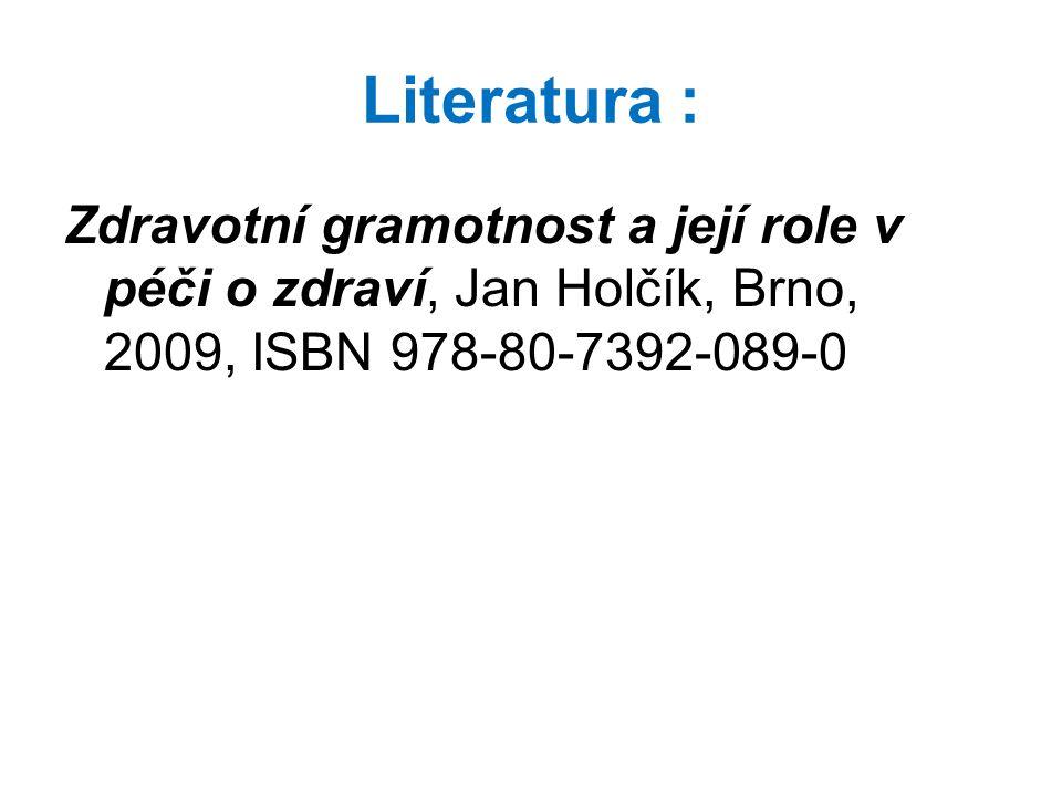 Literatura : Zdravotní gramotnost a její role v péči o zdraví, Jan Holčík, Brno, 2009, ISBN 978-80-7392-089-0.