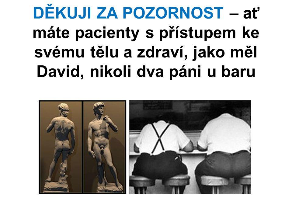 DĚKUJI ZA POZORNOST – ať máte pacienty s přístupem ke svému tělu a zdraví, jako měl David, nikoli dva páni u baru
