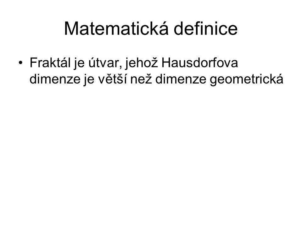 Matematická definice Fraktál je útvar, jehož Hausdorfova dimenze je větší než dimenze geometrická