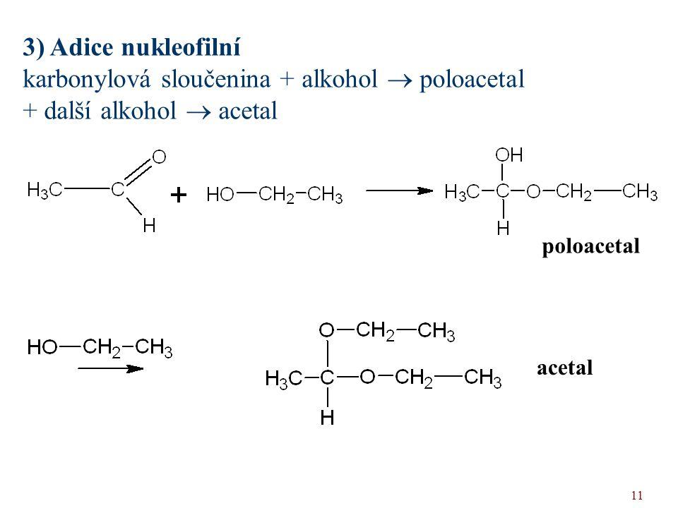 karbonylová sloučenina + alkohol  poloacetal + další alkohol  acetal