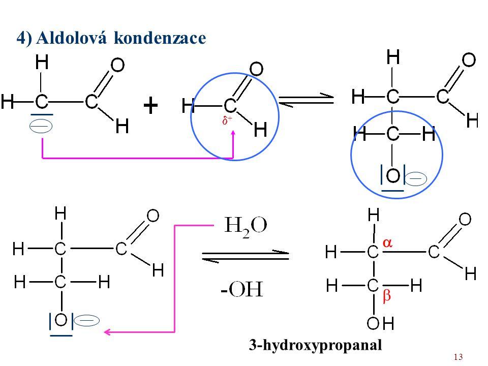4) Aldolová kondenzace +   3-hydroxypropanal