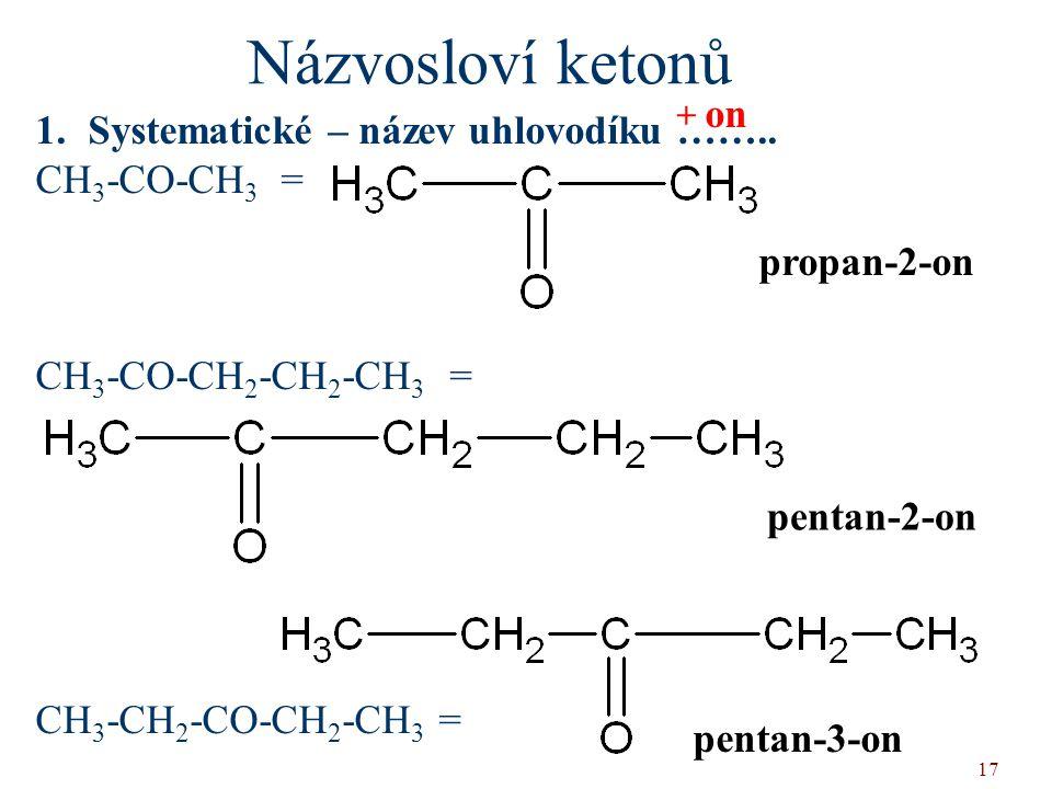 Názvosloví ketonů Systematické – název uhlovodíku …….. CH3-CO-CH3 =