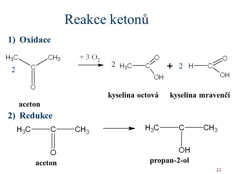 Reakce ketonů Oxidace Redukce 2 2 2 kyselina octová kyselina mravenčí