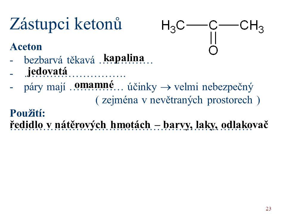 Zástupci ketonů Aceton bezbarvá těkavá …………… kapalina ……………………….