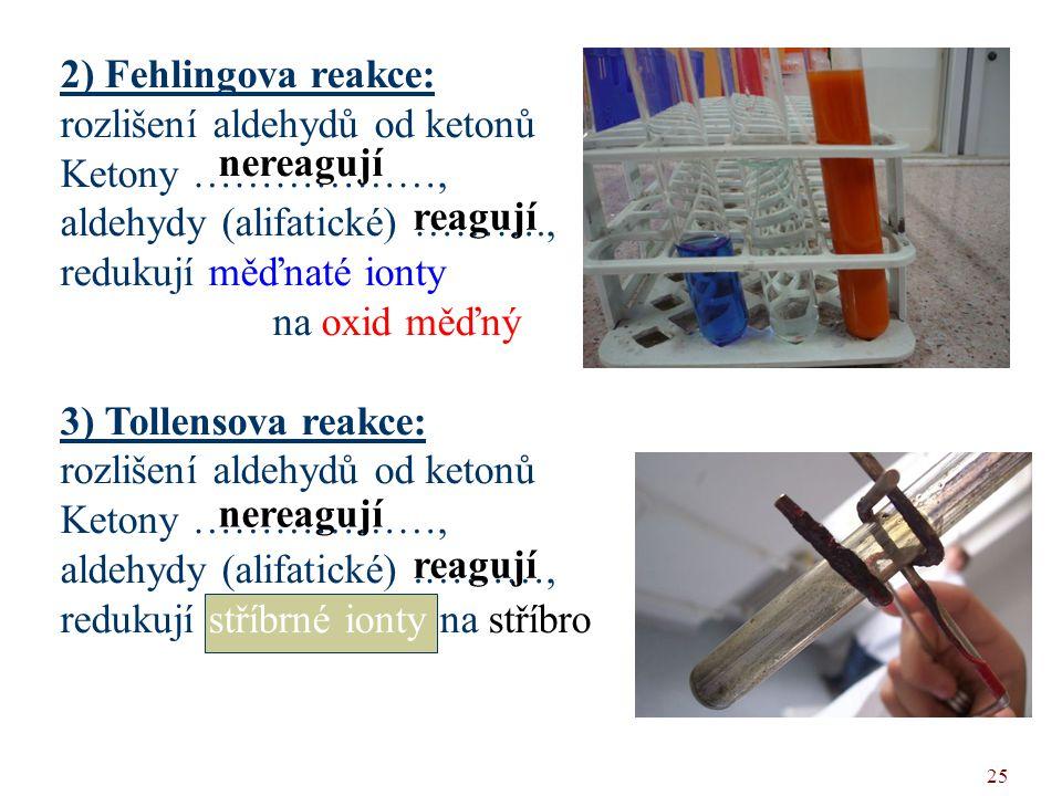 2) Fehlingova reakce: rozlišení aldehydů od ketonů. Ketony ………………, aldehydy (alifatické) ………., redukují měďnaté ionty.