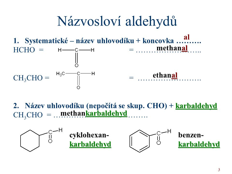Názvosloví aldehydů al Systematické – název uhlovodíku + koncovka ……….