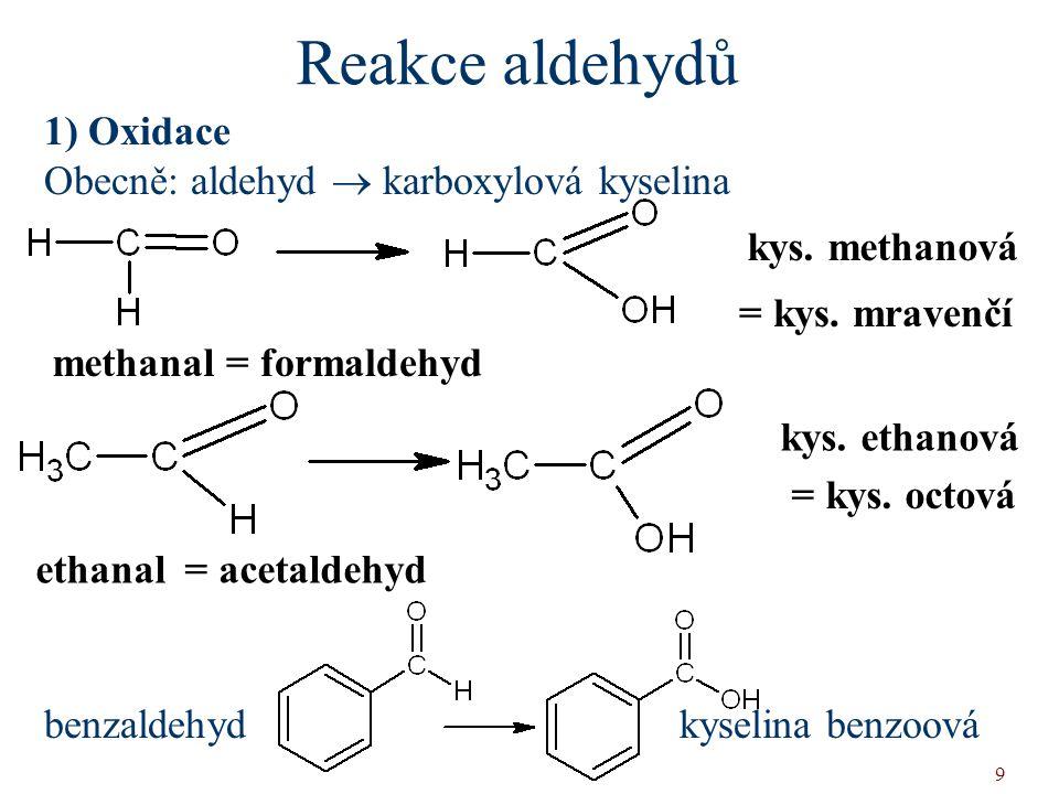 Reakce aldehydů 1) Oxidace Obecně: aldehyd  karboxylová kyselina