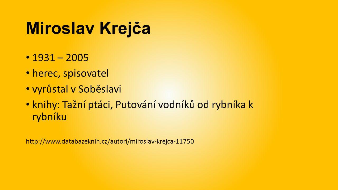 Miroslav Krejča 1931 – 2005 herec, spisovatel vyrůstal v Soběslavi