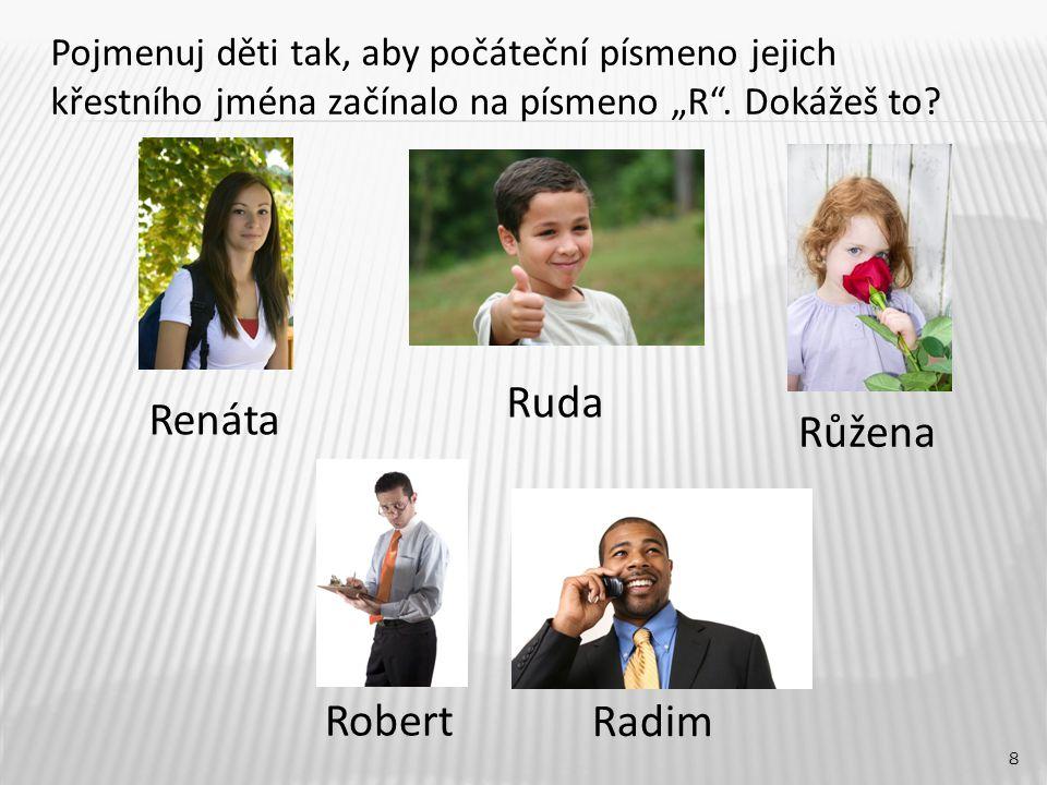 Ruda Renáta Růžena Robert Radim