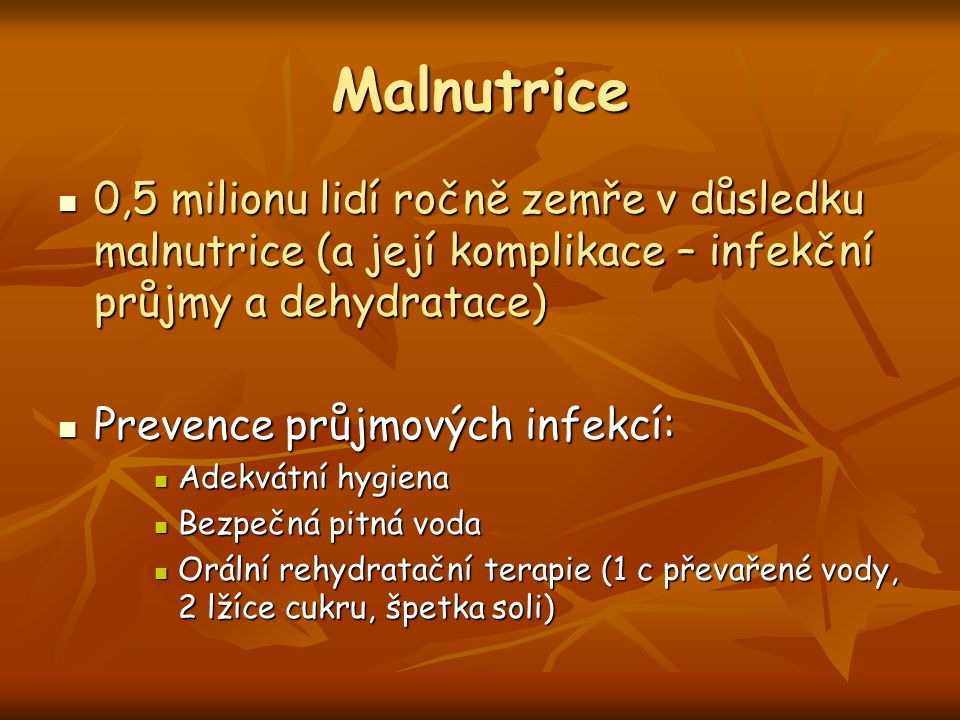 Malnutrice 0,5 milionu lidí ročně zemře v důsledku malnutrice (a její komplikace – infekční průjmy a dehydratace)