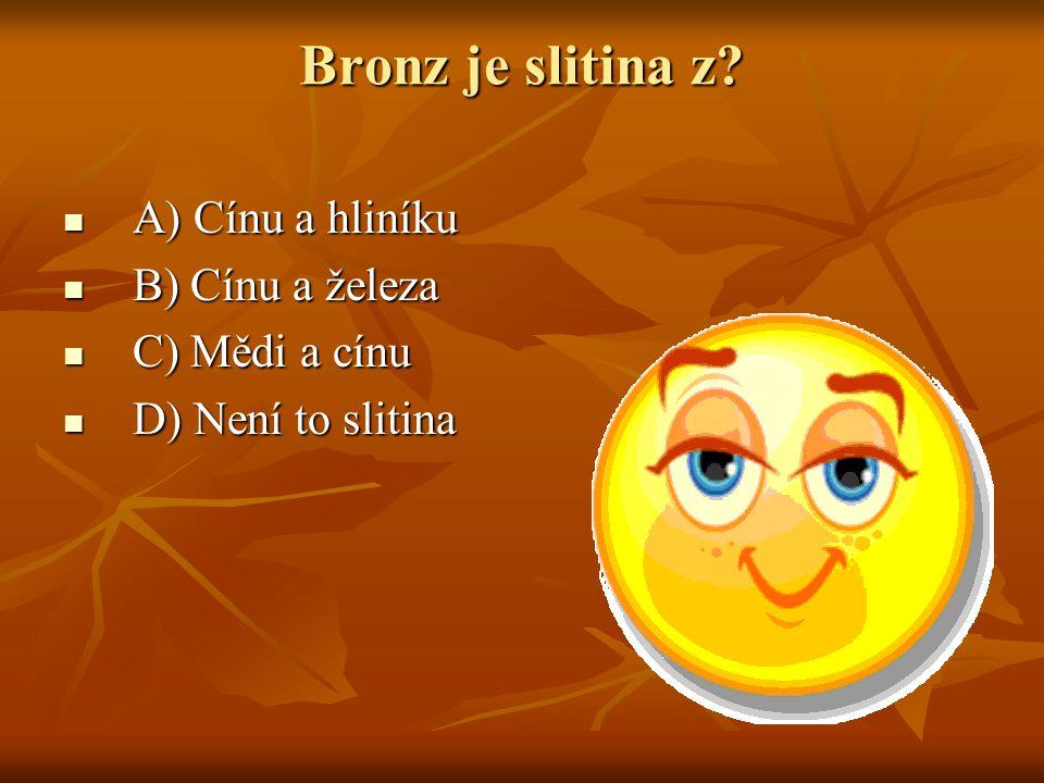 Bronz je slitina z A) Cínu a hliníku B) Cínu a železa C) Mědi a cínu