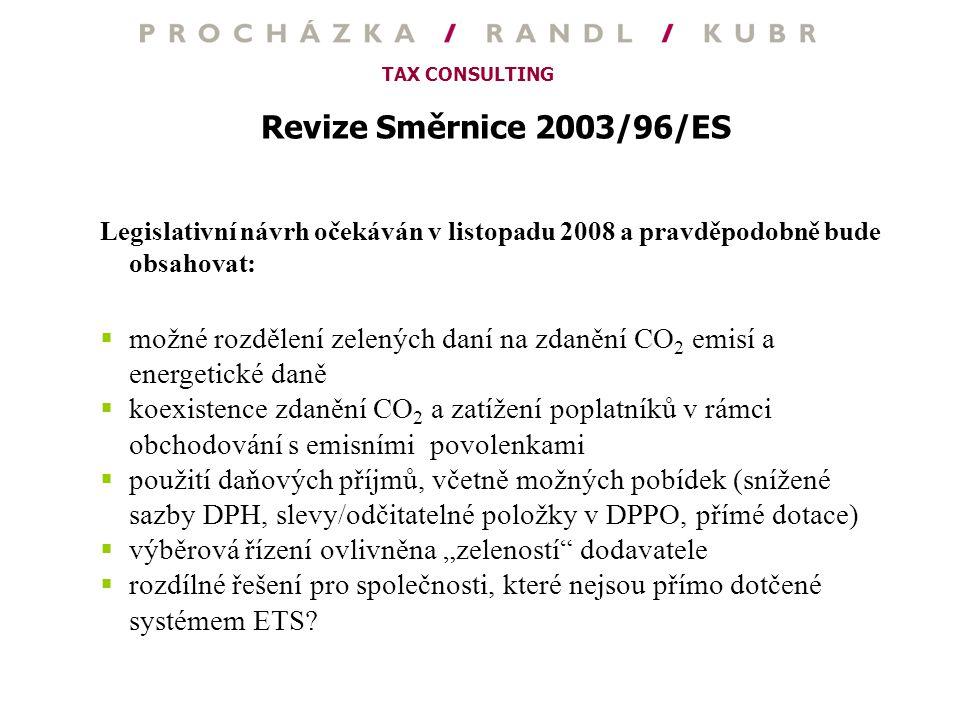 Revize Směrnice 2003/96/ES Legislativní návrh očekáván v listopadu 2008 a pravděpodobně bude obsahovat: