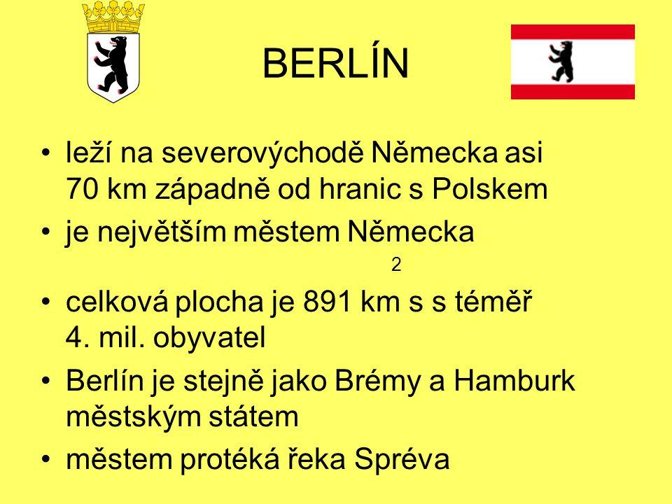 BERLÍN leží na severovýchodě Německa asi 70 km západně od hranic s Polskem. je největším městem Německa.
