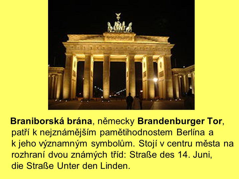 Braniborská brána, německy Brandenburger Tor, patří k nejznámějším pamětihodnostem Berlína a k jeho významným symbolům.