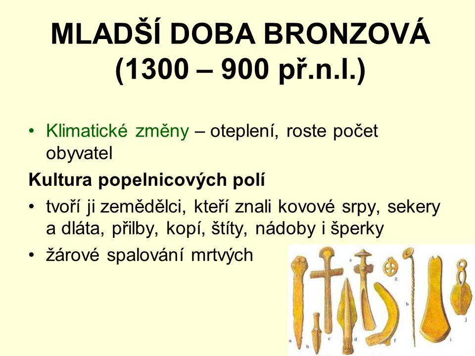 MLADŠÍ DOBA BRONZOVÁ (1300 – 900 př.n.l.)