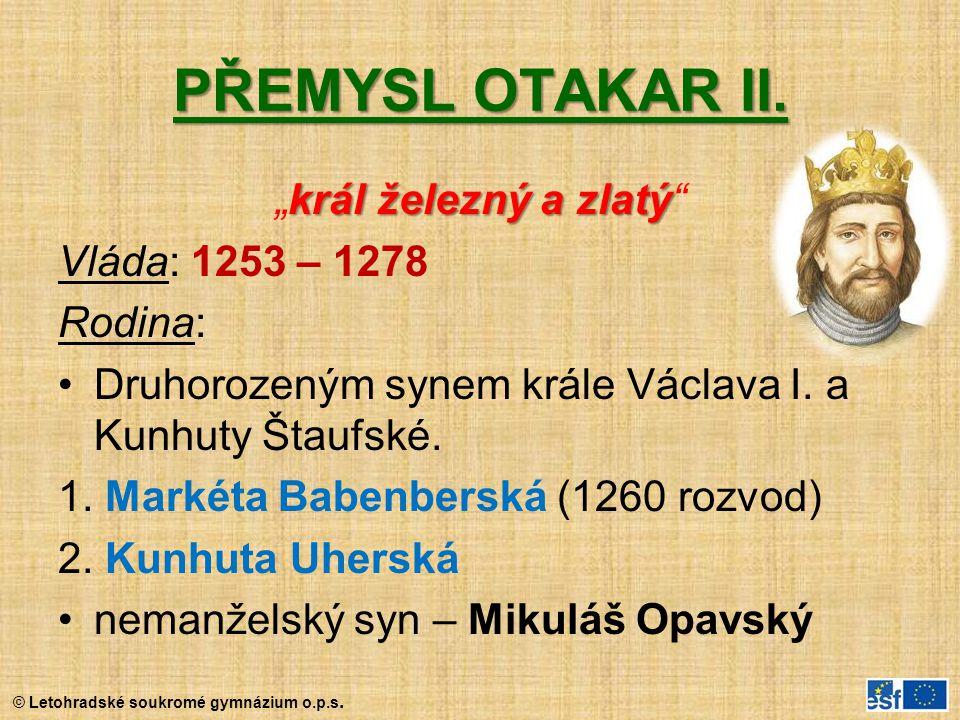 """PŘEMYSL OTAKAR II. """"král železný a zlatý Vláda: 1253 – 1278 Rodina:"""