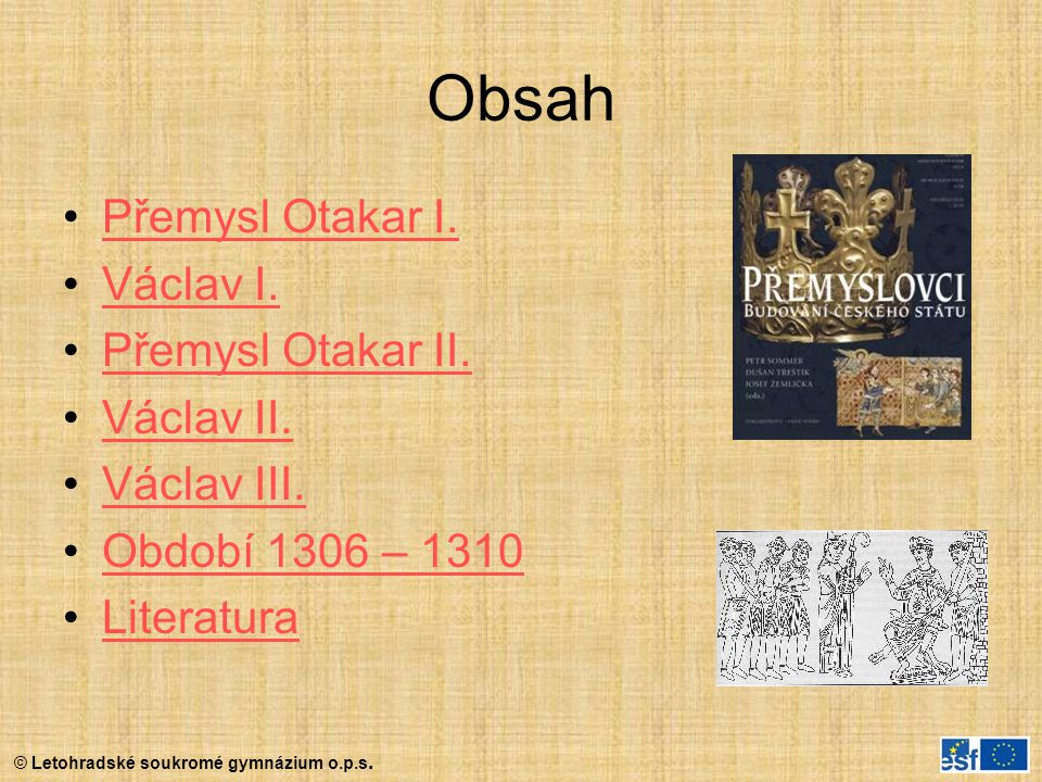 Obsah Přemysl Otakar I. Václav I. Přemysl Otakar II. Václav II.