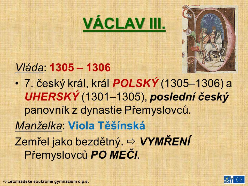 VÁCLAV III. Vláda: 1305 – 1306. 7. český král, král POLSKÝ (1305–1306) a UHERSKÝ (1301–1305), poslední český panovník z dynastie Přemyslovců.