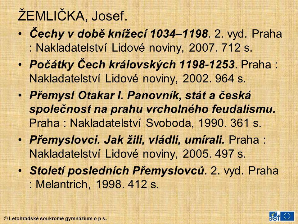ŽEMLIČKA, Josef. Čechy v době knížecí 1034–1198. 2. vyd. Praha : Nakladatelství Lidové noviny, 2007. 712 s.