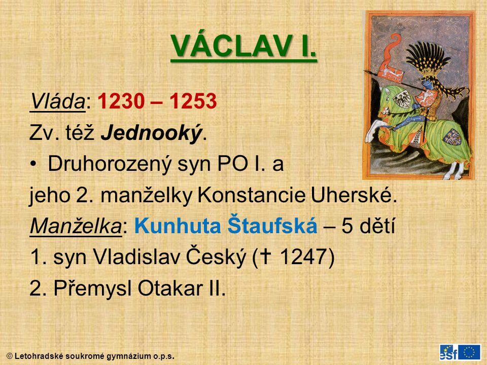 VÁCLAV I. Vláda: 1230 – 1253 Zv. též Jednooký. Druhorozený syn PO I. a