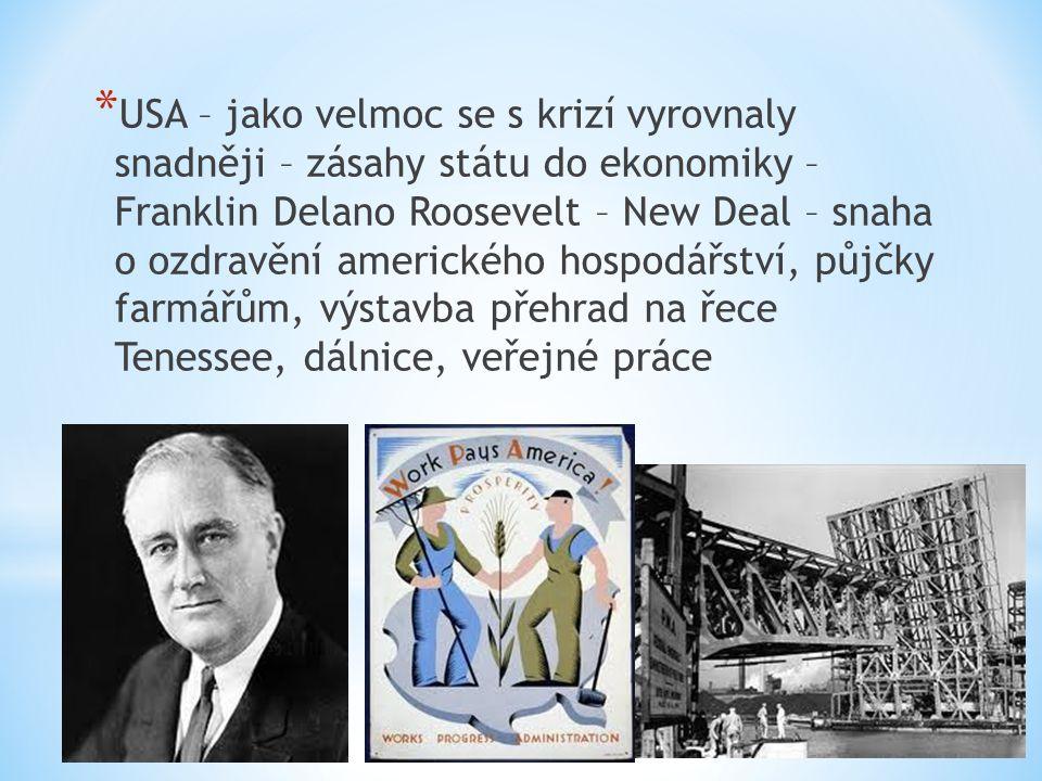 USA – jako velmoc se s krizí vyrovnaly snadněji – zásahy státu do ekonomiky – Franklin Delano Roosevelt – New Deal – snaha o ozdravění amerického hospodářství, půjčky farmářům, výstavba přehrad na řece Tenessee, dálnice, veřejné práce