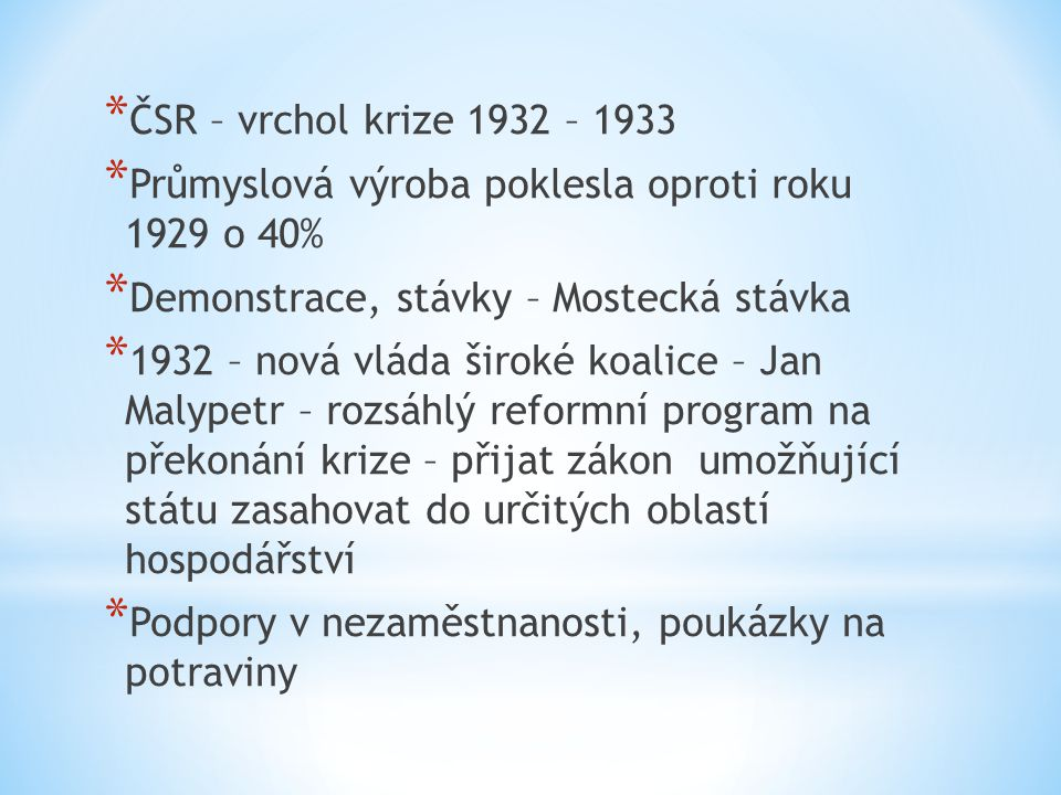 ČSR – vrchol krize 1932 – 1933 Průmyslová výroba poklesla oproti roku 1929 o 40% Demonstrace, stávky – Mostecká stávka.