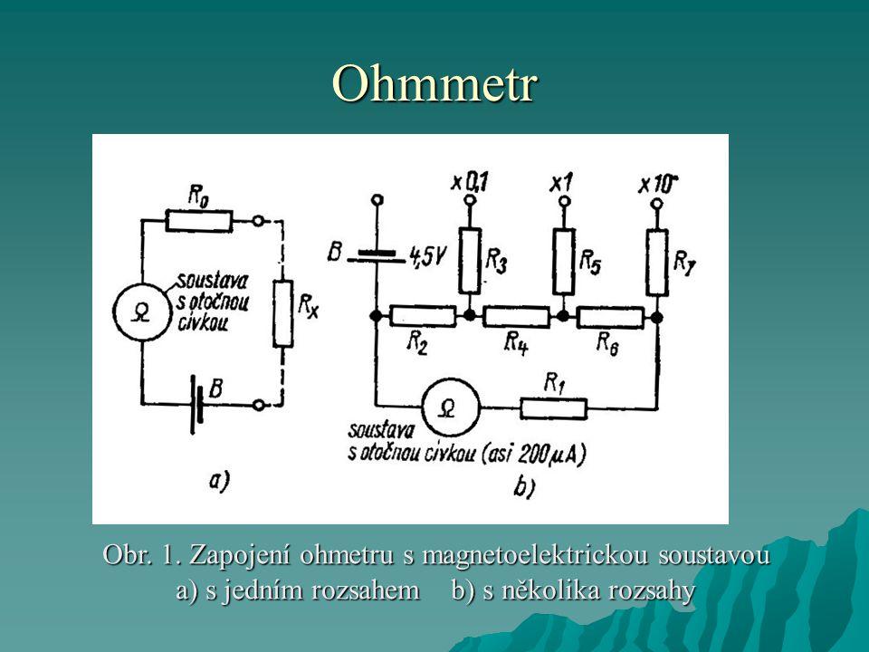 Ohmmetr Obr. 1. Zapojení ohmetru s magnetoelektrickou soustavou
