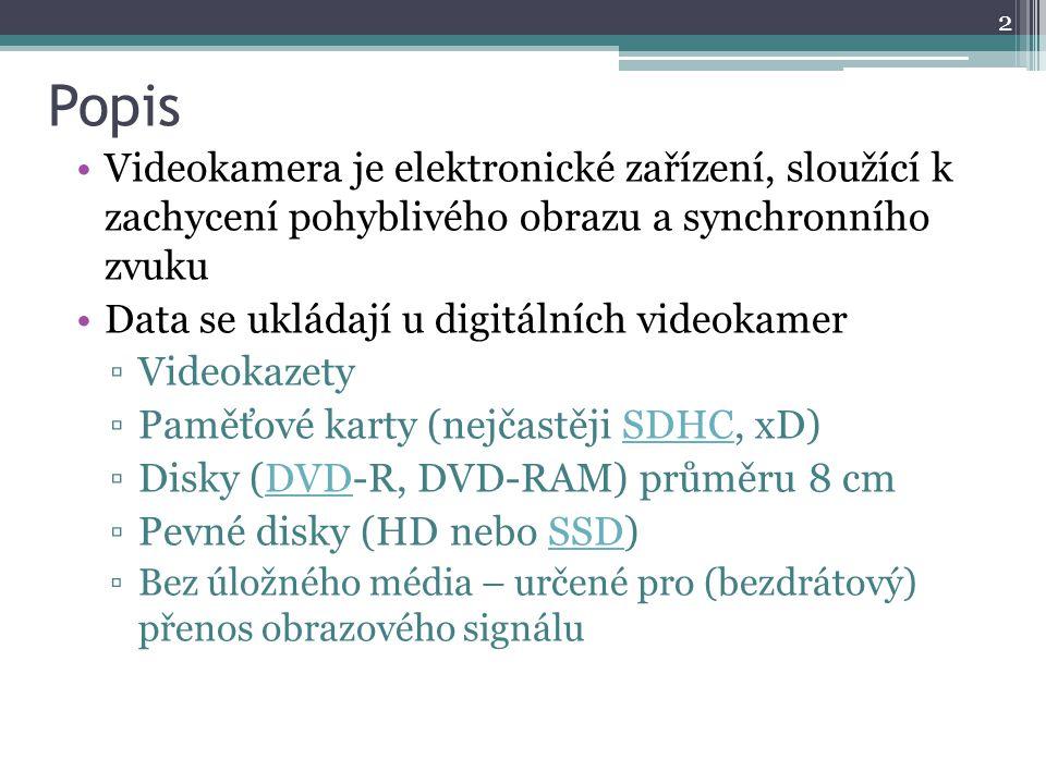 Popis Videokamera je elektronické zařízení, sloužící k zachycení pohyblivého obrazu a synchronního zvuku.