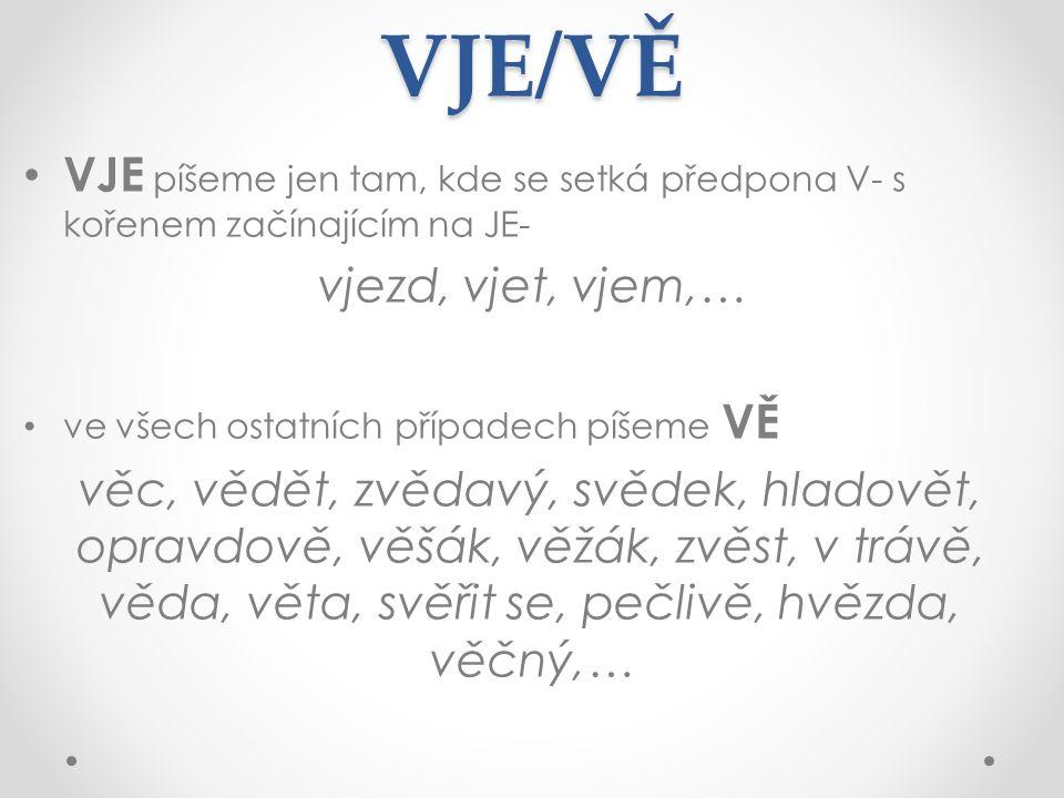 VJE/VĚ VJE píšeme jen tam, kde se setká předpona V- s kořenem začínajícím na JE- vjezd, vjet, vjem,…