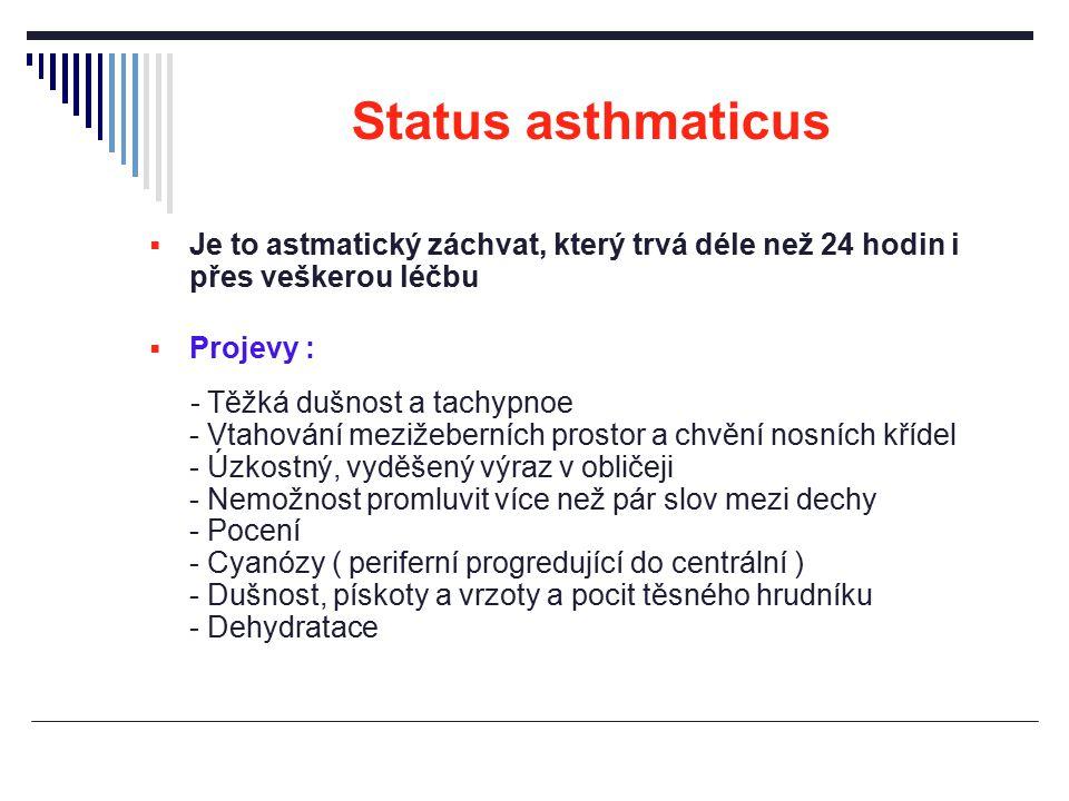 Status asthmaticus Je to astmatický záchvat, který trvá déle než 24 hodin i přes veškerou léčbu. Projevy :