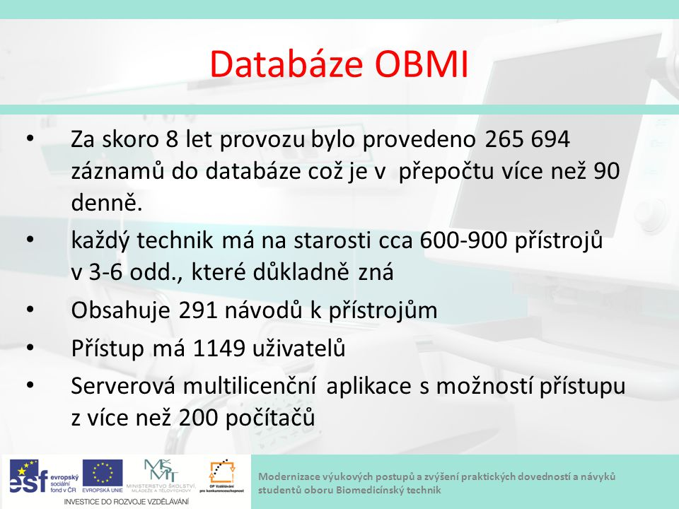Databáze OBMI Za skoro 8 let provozu bylo provedeno 265 694 záznamů do databáze což je v přepočtu více než 90 denně.