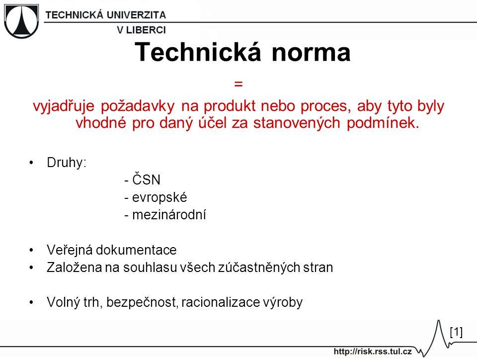 Technická norma = vyjadřuje požadavky na produkt nebo proces, aby tyto byly vhodné pro daný účel za stanovených podmínek.