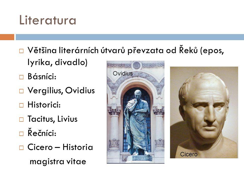 Literatura Většina literárních útvarů převzata od Řeků (epos, lyrika, divadlo) Básníci: Vergilius, Ovidius.