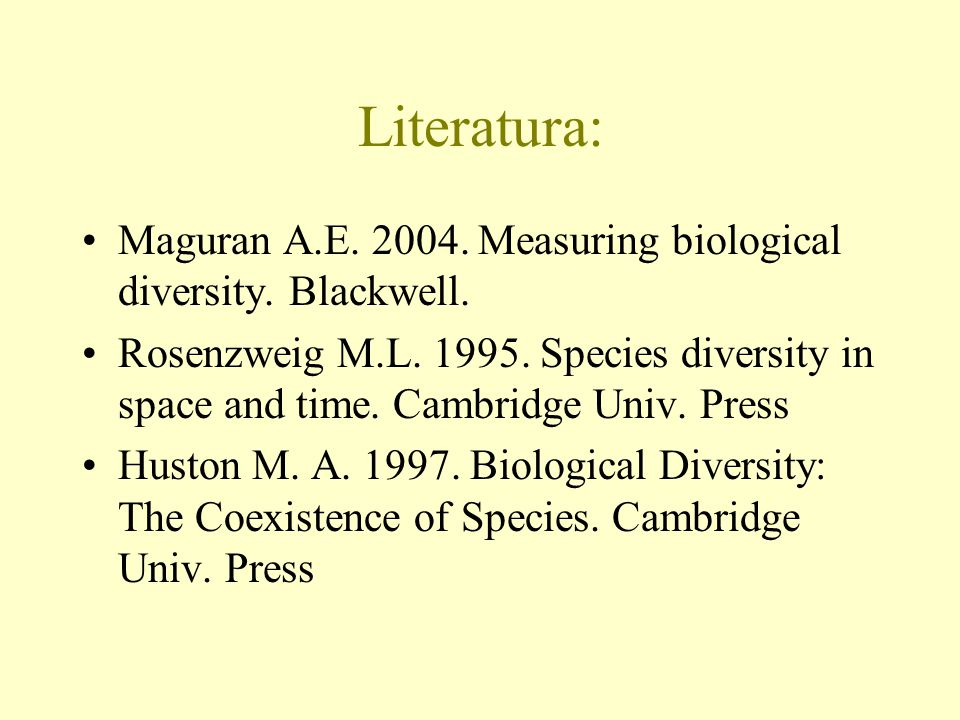 Literatura: Maguran A.E. 2004. Measuring biological diversity. Blackwell.
