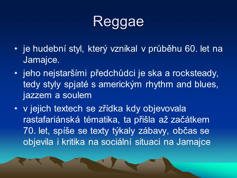 Reggae je hudební styl, který vznikal v průběhu 60. let na Jamajce.